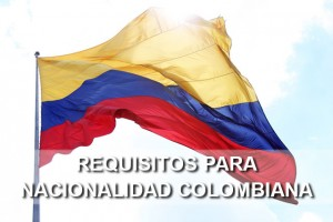 Requisitos para Nacionalidad Colombiana