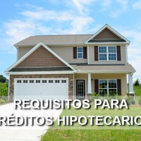 requisitos para creditos hipotecarios
