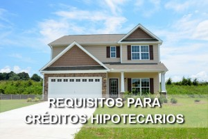 Requisitos para obtener un Crédito Hipotecario