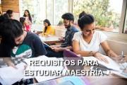 requisitos para estudiar maestría