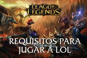 Requisitos para jugar a League of Legends (LOL)
