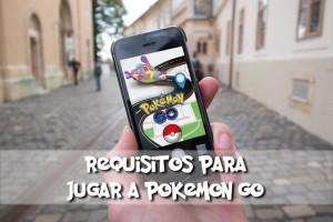 Requisitos para jugar a Pokemon Go en tu smartphone