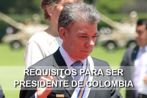 requisitos para ser presidente colombia