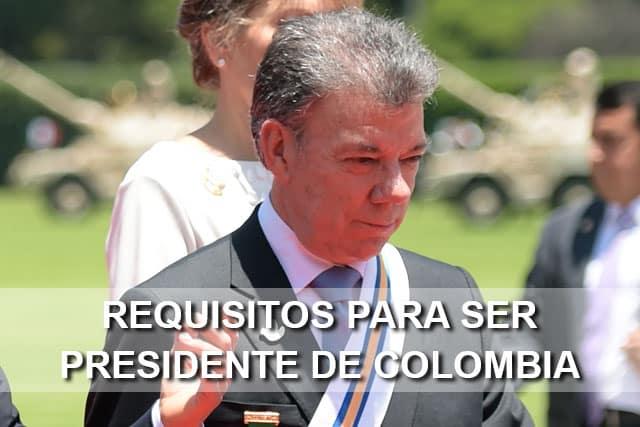 requisitos para ser presidente colombia