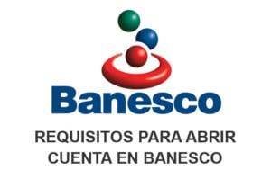 Requisitos para abrir una cuenta en Banesco