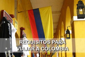 Requisitos para Viajar a Colombia