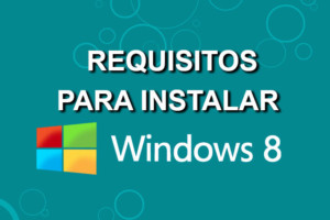 Requisitos Mínimos para Instalar Windows 8 y 8.1