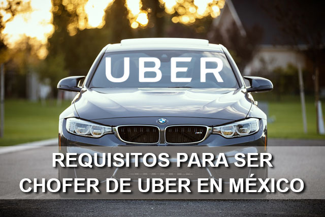 requisitos para ser chofer de uber en mexico