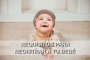 Requisitos para registrar a un Bebé