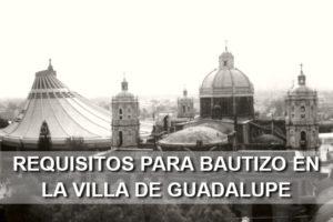 Requisitos para Bautizar en la Villa de Guadalupe 2018