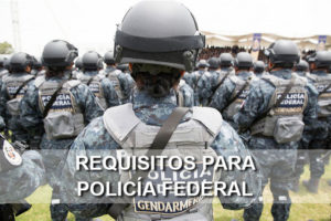 Requisitos para ser Policia Federal en México