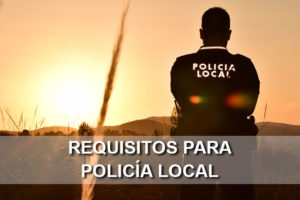 Requisitos para ser Policía Local