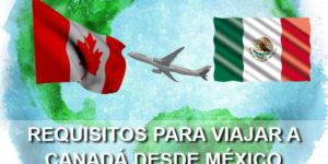 requisitos para viajar a canada desde mexico