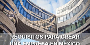 requisitos crear empresa en México