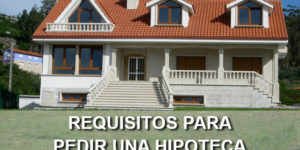 requisitos para pedir una hipoteca