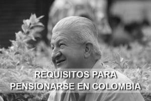 Requisitos para pensionarse en Colombia
