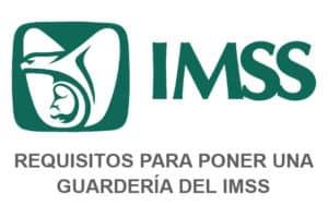 Requisitos para abrir una Guarderia del IMSS