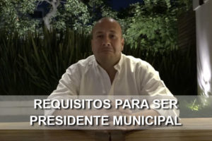 Requisitos para ser Presidente Municipal en México