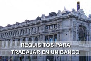 requisitos para trabajar en un banco