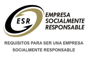Requisitos para ser una Empresa Socialmente Responsable (ESR)