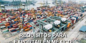 requisitos para exportar en México