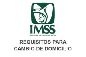 Requisitos para cambio de domicilio IMSS