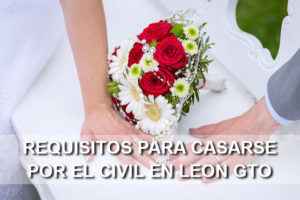 requisitos para casarse por el civil en leon gto