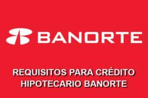 Requisitos para crédito hipotecario Banorte