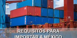 requisitos para importar a México
