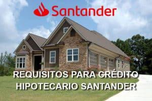 requisitos para crédito hipotecario Santander