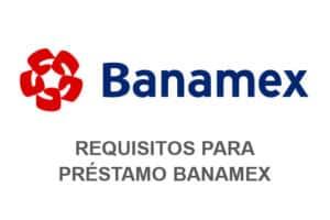 requisitos préstamo Banamex