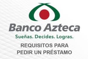 Requisitos préstamo Banco Azteca