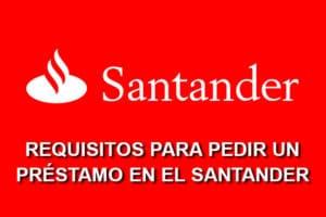 requisitos préstamo Santander