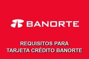 Requisitos Tarjeta Crédito Banorte